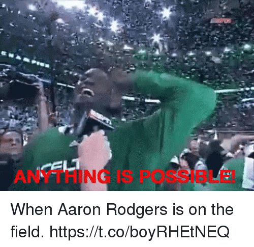 Aaron Rodgers, Memes, and 🤖: ANYTHING IS POSSIBLE When Aaron Rodgers is on the field. https://t.co/boyRHEtNEQ