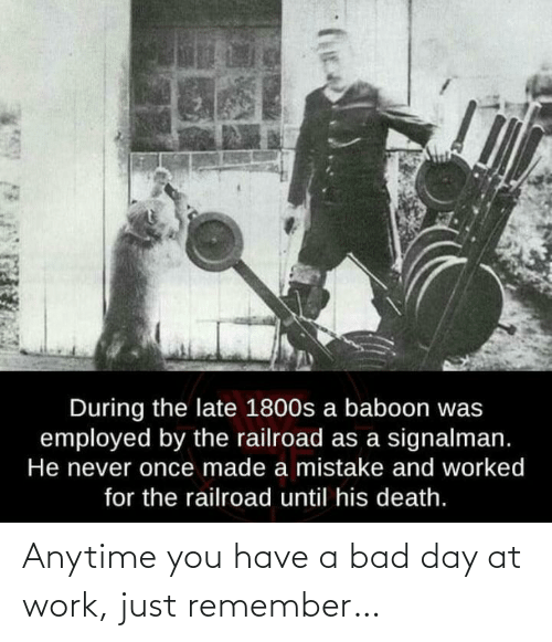 remember: Anytime you have a bad day at work, just remember…