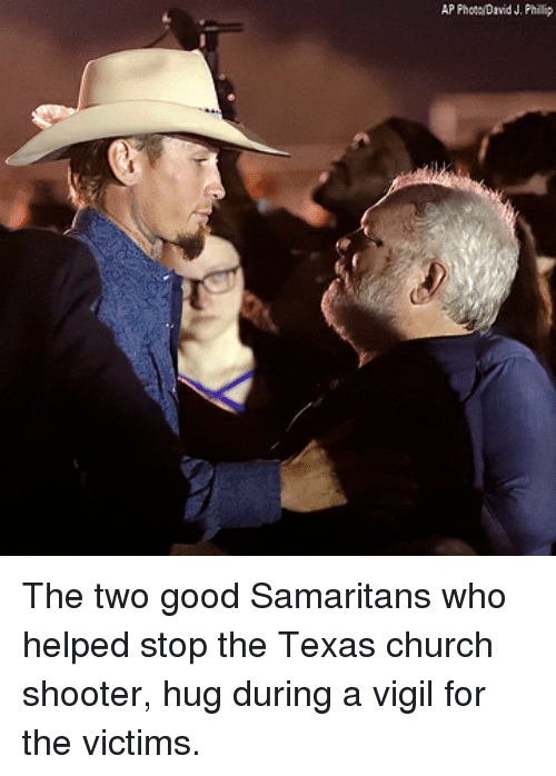 vigil: AP Phote/David J. Phillip The two good Samaritans who helped stop the Texas church shooter, hug during a vigil for the victims.