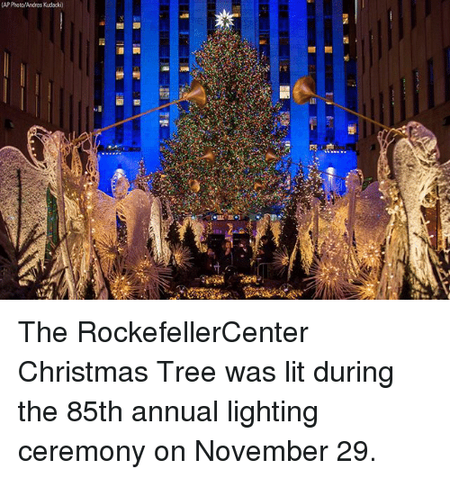 Andres: AP Photo/Andres Kudacki) The RockefellerCenter Christmas Tree was lit during the 85th annual lighting ceremony on November 29.