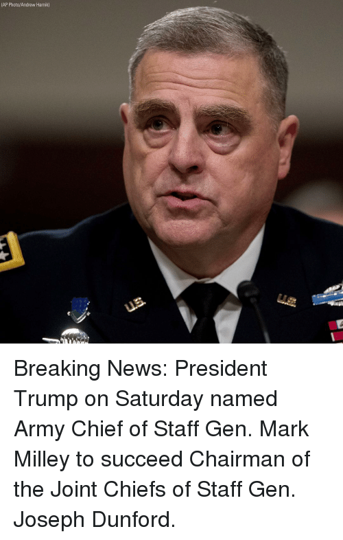 Memes, News, and Army: (AP Photo/Andrew Harnik) Breaking News: President Trump on Saturday named Army Chief of Staff Gen. Mark Milley to succeed Chairman of the Joint Chiefs of Staff Gen. Joseph Dunford.