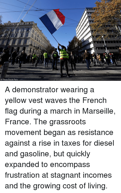 Memes, Waves, and Taxes: AP Photo/Claude Paris A demonstrator wearing a yellow vest waves the French flag during a march in Marseille, France. The grassroots movement began as resistance against a rise in taxes for diesel and gasoline, but quickly expanded to encompass frustration at stagnant incomes and the growing cost of living.