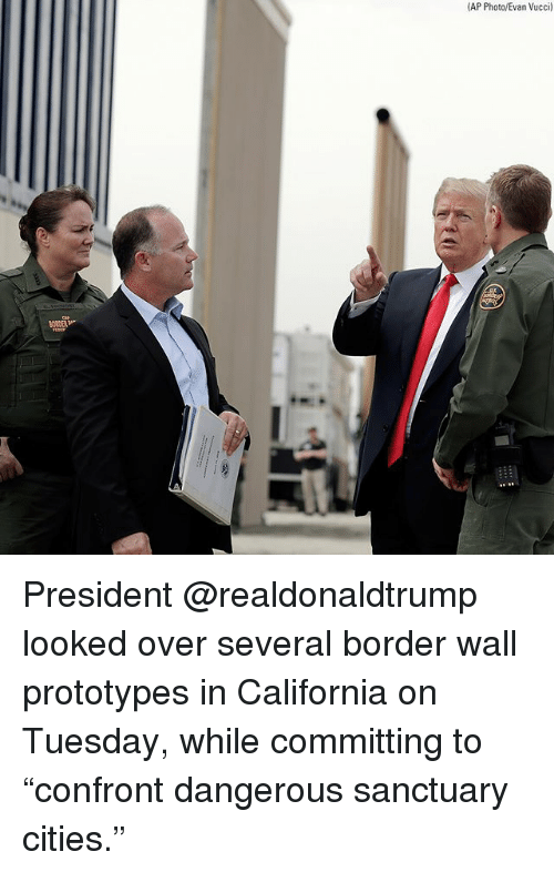 """Sanctuary Cities: AP Photo/Evan Vucci) President @realdonaldtrump looked over several border wall prototypes in California on Tuesday, while committing to """"confront dangerous sanctuary cities."""""""