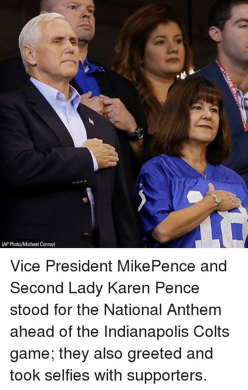 Indianapolis Colts: (AP Photo/Michael Conroy) Vice President MikePence and Second Lady Karen Pence stood for the National Anthem ahead of the Indianapolis Colts game; they also greeted and took selfies with supporters.