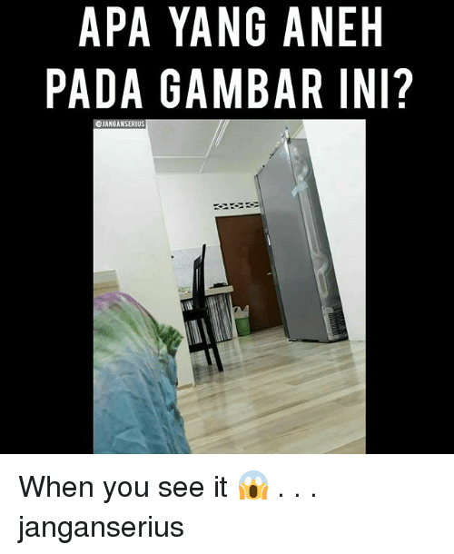 Memes, When You See It, and 🤖: APA YANG ANEH  PADA GAMBAR INI?  @JANGANSERIUS When you see it 😱 . . . janganserius