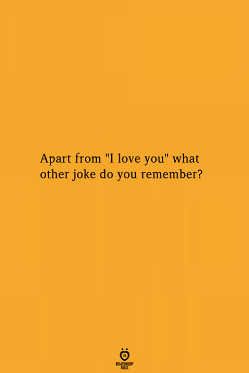 """Love, I Love You, and Remember: Apart from """"I love you"""" what  other joke do you remember?  RELATIONGHP"""