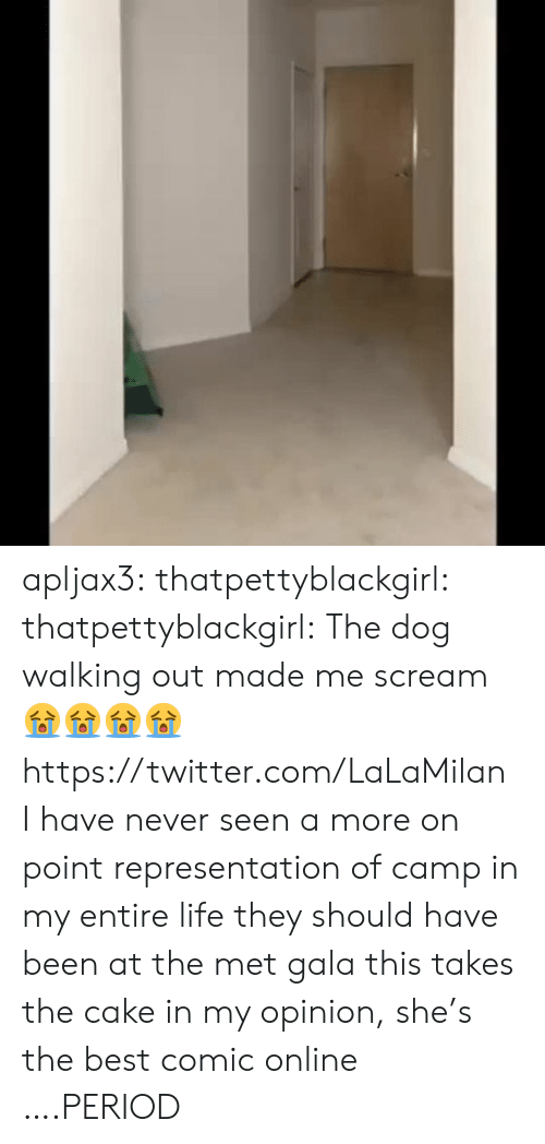 on point: apljax3: thatpettyblackgirl:  thatpettyblackgirl:  The dog walking out made me scream 😭😭😭😭  https://twitter.com/LaLaMilan   I have never seen a more on point representation of camp in my entire life they should have been at the met gala this takes the cake  in my opinion, she's the best comic online ….PERIOD