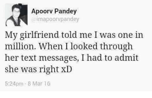 8 Mars: Apoorv Pandey  mapoorvpandey  My girlfriend told me I was one in  million. When I looked through  her text messages, I had to admit  she was right xD  5:24pm 8 Mar 16