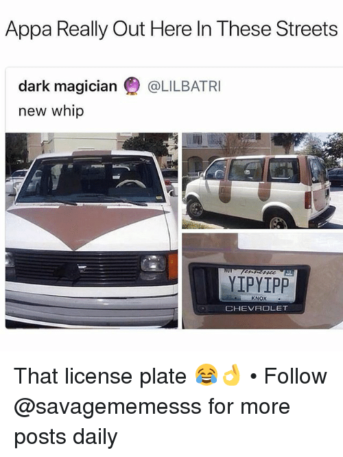 knox: Appa Really Out Here In These Streets  dark magician @LILBATRI  new whip  YIPYIPP  KNOX  CHEVR LET That license plate 😂👌 • Follow @savagememesss for more posts daily