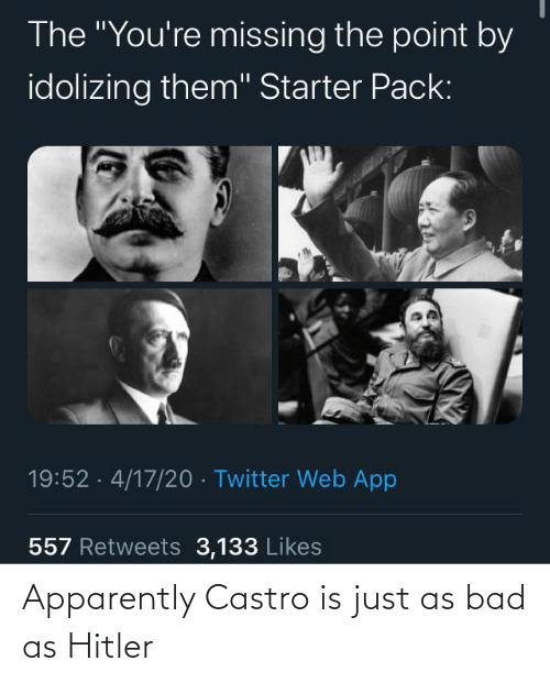 castro: Apparently Castro is just as bad as Hitler