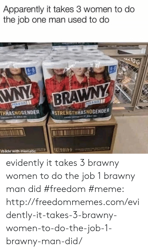 Freedom Meme: Apparently it takes 3 women to do  the job one man used to do  06  6-  6-8  WNY  THMASNOGENDER #STRENGTHHASNOGENDER  made with mematic evidently it takes 3 brawny women to do the job 1 brawny man did #freedom #meme: http://freedommemes.com/evidently-it-takes-3-brawny-women-to-do-the-job-1-brawny-man-did/
