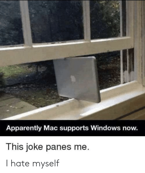 i hate: Apparently Mac supports Windows now.  This joke panes me. I hate myself