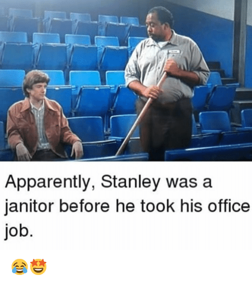 Apparently, Memes, and Office: Apparently, Stanley was a  janitor before he took his office  jo 😂🤩
