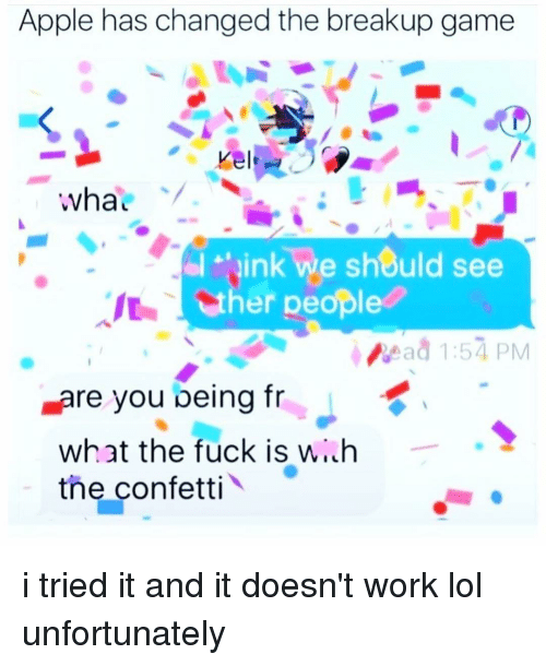 Apple, Memes, and Appl: Apple has changed the breakup game  Kel  wha  ink we should see  er people  vead 1:57 PM  Lare you being fr  what the fuck is wi h  the confetti i tried it and it doesn't work lol unfortunately