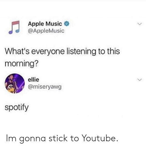 Apple, Music, and youtube.com: Apple Music  @AppleMusic  What's everyone listening to this  morning?  ellie  @miseryawg  spotify Im gonna stick to Youtube.
