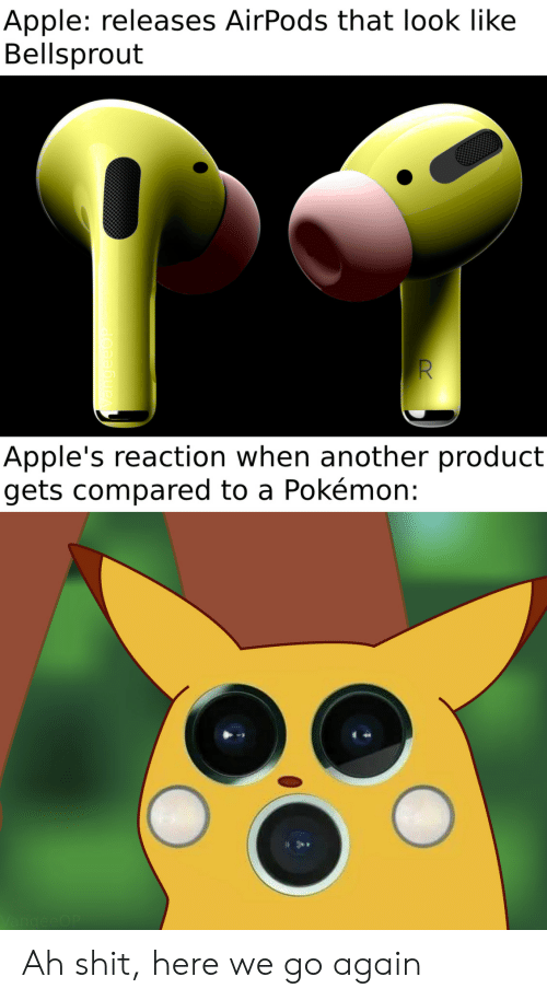apples: Apple: releases AirPods that look like  Bellsprout  Apple's reaction when another product  gets compared to a Pokémon:  VangeeOP Ah shit, here we go again