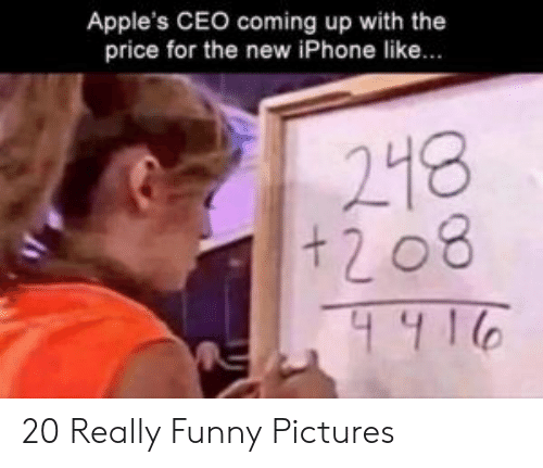 funny pictures: Apple's CEO coming up with the  price for the new iPhone like...  218  +208 20 Really Funny Pictures