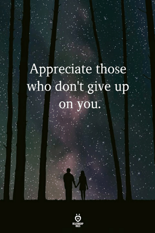 Appreciate, Who, and You: Appreciate those  who don't give up  on you.  ELATIONCHP  ULES