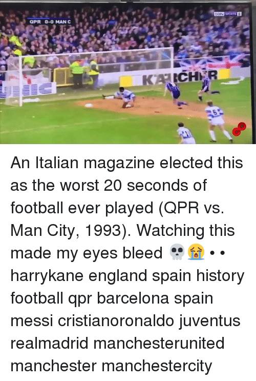 Barcelona, England, and Football: aPR 0-0 MAN C An Italian magazine elected this as the worst 20 seconds of football ever played (QPR vs. Man City, 1993). Watching this made my eyes bleed 💀😭 • • harrykane england spain history football qpr barcelona spain messi cristianoronaldo juventus realmadrid manchesterunited manchester manchestercity