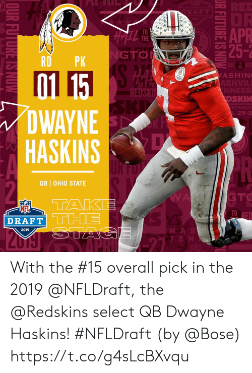 Memes, Nfl, and NFL Draft: APR  TO  THE  GTO  RDPK  TO  THE  01 15  DWAYNE  HASKINSD  ASHIN  TO THE  EDSKİ  DSKIN  L25-2  QB OHIO STATE  GTC  NFL  DRAFT  TD  NDA  2019 With the #15 overall pick in the 2019 @NFLDraft, the @Redskins select QB Dwayne Haskins! #NFLDraft (by @Bose) https://t.co/g4sLcBXvqu