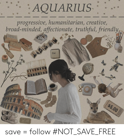 Progressive, Aquarius, and Free: AQUARIUS  progressive, humanitarian, creative,  road-minded, affectionate, truthful, friendly  Esc  $5.00  @apriicotjam  003504 save = follow #NOT_SAVE_FREE