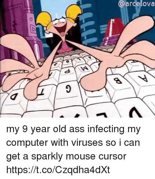 Ass, Computer, and Mouse: @arcelova my 9 year old ass infecting my computer with viruses so i can get a sparkly mouse cursor https://t.co/Czqdha4dXt