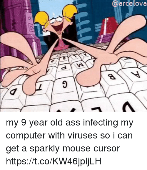 Ass, Computer, and Mouse: @arcelova my 9 year old ass infecting my computer with viruses so i can get a sparkly mouse cursor https://t.co/KW46jpljLH