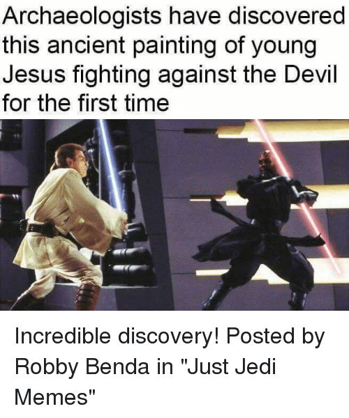 """Robby: Archaeologists have discovered  this ancient painting of young  Jesus fighting against the Devil  for the first time Incredible discovery!  Posted by Robby Benda in """"Just Jedi Memes"""""""