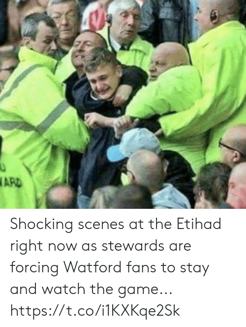 shocking: ARD Shocking scenes at the Etihad right now as stewards are forcing Watford fans to stay and watch the game... https://t.co/i1KXKqe2Sk