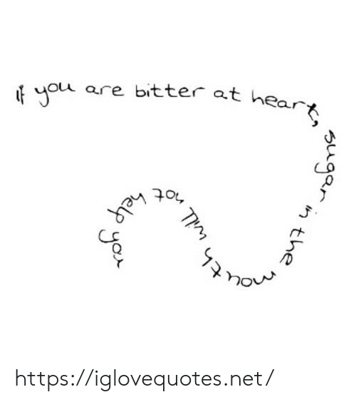 bitter: are bitter at hear  helR  sugan  the  n  th will  ThM  yor https://iglovequotes.net/