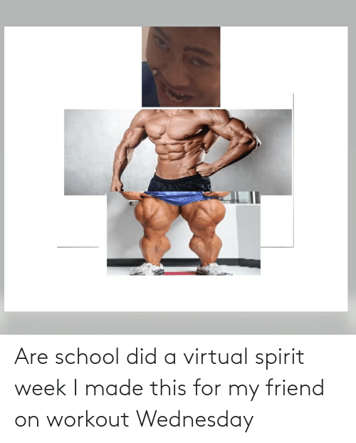 Wednesday: Are school did a virtual spirit week I made this for my friend on workout Wednesday