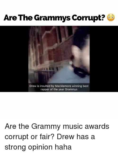 Strong Opinionated: Are The Grammys Corrupt?  Drew is insulted by Macklemore winning best  rapper of the year Grammys Are the Grammy music awards corrupt or fair? Drew has a strong opinion haha