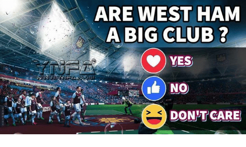 Club, Memes, and 🤖: ARE WEST HAM  A BIG CLUB ?  YES  DON T CARE