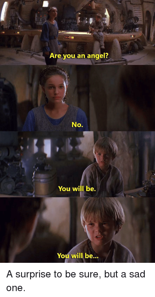 Angel, Sad, and One: Are you an angel?  No.  You will be.  You will be... A surprise to be sure, but a sad one.