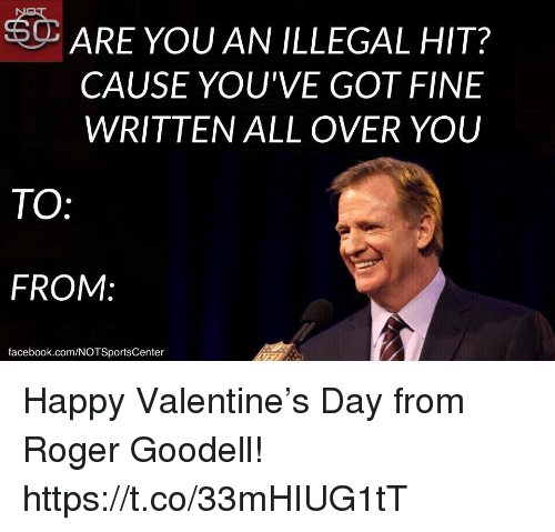 Facebook, Roger, and Roger Goodell: ARE YOU AN ILLEGAL HIT?  CAUSE YOU'VE GOT FINE  WRITTEN ALL OVER YOU  TO  FROM:  facebook.com/NOTSportsCenter Happy Valentine's Day from Roger Goodell! https://t.co/33mHIUG1tT