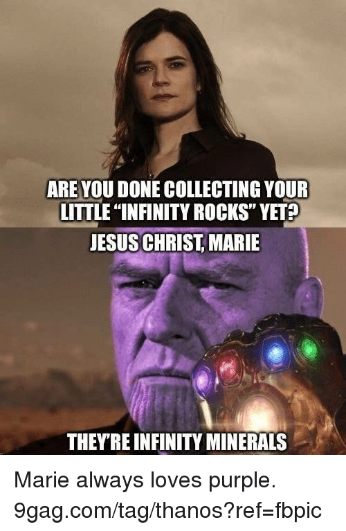 """minerals: ARE YOU DONE COLLECTING YOUR  LITTLE """"INFINITY ROCKS"""" YET?  JESUS CHRIST, MARIE  0  THEYRE INFINITY MINERALS Marie always loves purple. 9gag.com/tag/thanos?ref=fbpic"""
