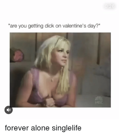 "Forever Alone: ""are you getting dick on valentine's day?"" forever alone singlelife"