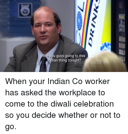 The Office, Indian, and Diwali: Are you guys going to this  Indian thing tonight?