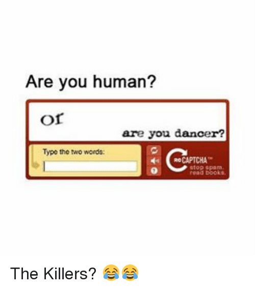 Memes, Captchas, and 🤖: Are you human?  Or  are you dancer?  Type the two words:  CAPTCHA  read books The Killers? 😂😂