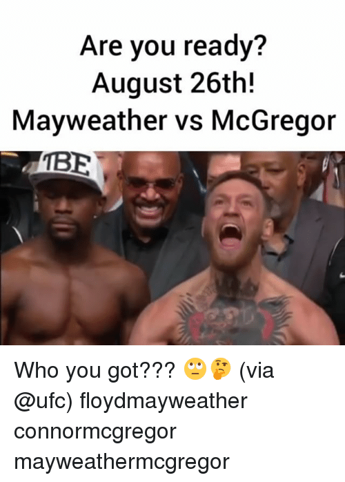 Gotted: Are you ready?  August 26th!  Mayweather vs McGregor  TBE Who you got??? 🙄🤔 (via @ufc) floydmayweather connormcgregor mayweathermcgregor