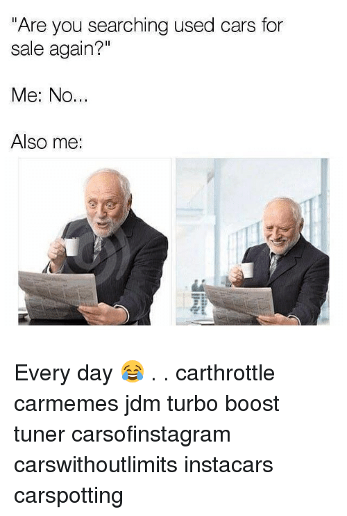 """used cars: """"Are you searching used cars for  sale again?""""  Me: No...  Also me: Every day 😂 . . carthrottle carmemes jdm turbo boost tuner carsofinstagram carswithoutlimits instacars carspotting"""