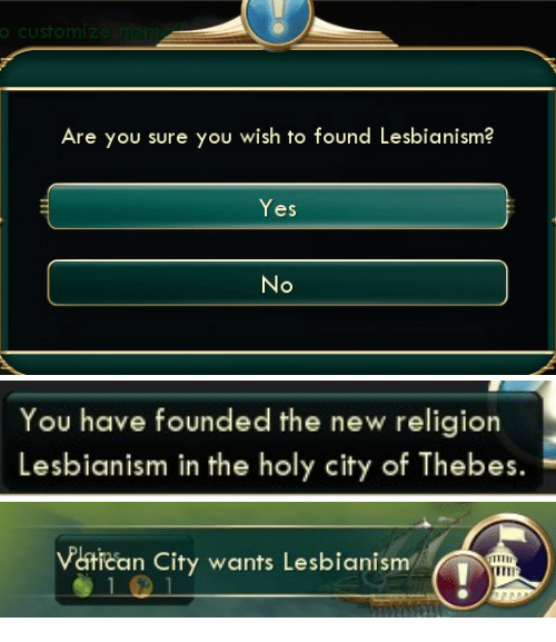 Vatican, Vatican City, and Religion: Are you sure you wish to found Lesbianism?  Yes   You have founded the new religion  Lesbianism in the holy city of Thebes   Vatican City wants Lesbianism  ITII