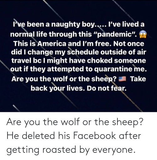 Getting Roasted: Are you the wolf or the sheep? He deleted his Facebook after getting roasted by everyone.