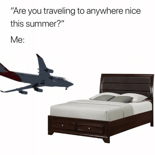 "Summer, Nice, and You: Are you traveling to anywhere nice  this summer?""  Me:"