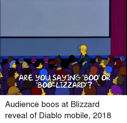 Boos: ARE yOUSAVING Boo OR  'BOO-LIZZARD'? Audience boos at Blizzard reveal of Diablo mobile, 2018