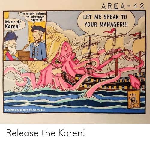 Facebook, facebook.com, and Com: AREA- 4 2  The enemy refuses  to surrender  captain!  LET ME SPEAK TO  Release the  Karen!  YOUR MANAGER!!!  facebook.com/area.42.webcomic Release the Karen!