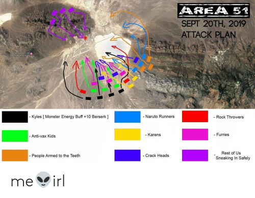 bald: AREA 5  SEPT 20TH, 2019  ATTACK PLAN  SA Reasearch and  Developement Facility  Bald Mountain  - Naruto Runners  - Kyles [ Monster Energy Buff +10 Berserk ]  Rock Throwers  - Karens  - Furries  - Anti-vax Kids  Rest of Us  People Armed to the Teeth  - Crack Heads  Sneaking In Safely me👽irl