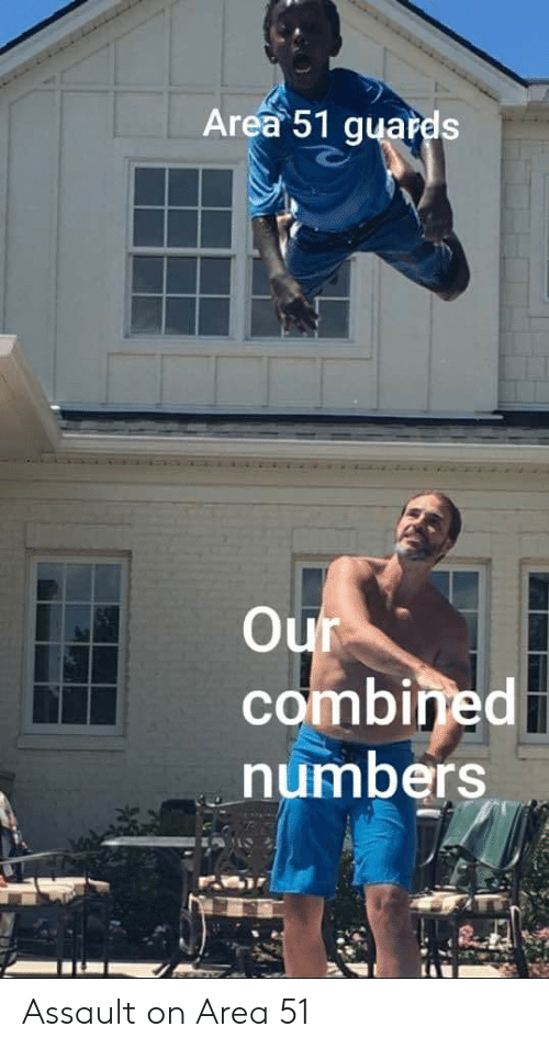 Dank Memes, Area 51, and Combined: Area 51 guards  Our  combined  numbers Assault on Area 51
