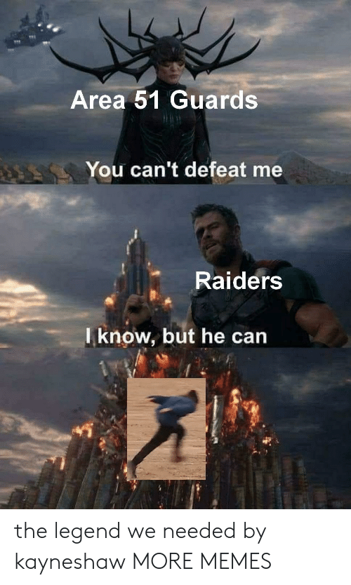 Dank, Memes, and Target: Area 51 Guards  You can't defeat me  Raiders  Iknow, but he can the legend we needed by kayneshaw MORE MEMES