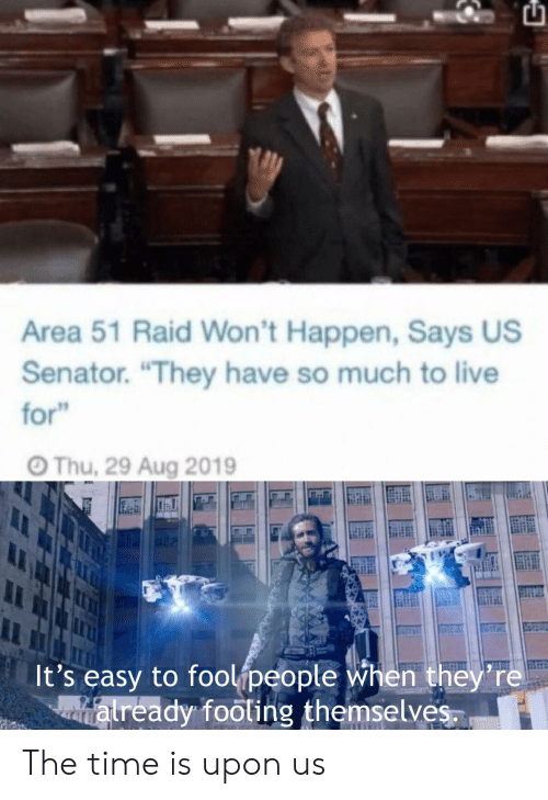 """Area 51 Raid: Area 51 Raid Won't Happen, Says US  Senator. """"They have so much to live  for  Thu, 29 Aug 2019  It's easy to foolipeople when they're  atready footing themselves The time is upon us"""